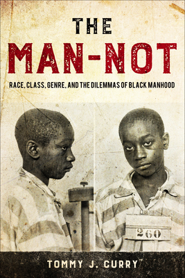 The Man-Not: Race, Class, Genre, and the Dilemmas of Black Manhood Cover Image