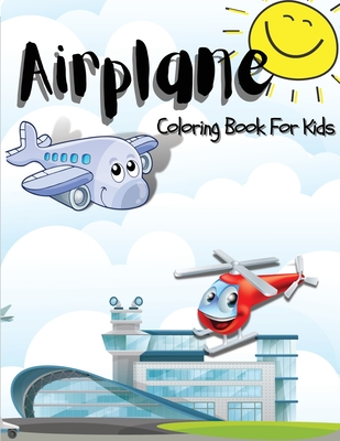 Airplane Coloring Book: Awesome Airplane Coloring Book for Kids, Boys and Girls. Unique Airplane Pages for Children and Toddlers. Amazing Coll Cover Image