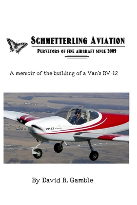 Schmetterling Aviation: A Memoir of the Building of a Van's RV-12 Cover Image