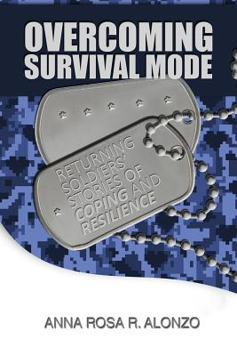 Overcoming Survival Mode: Returning Soldiers' Stories of Coping and Resilience Cover Image
