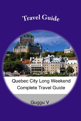 Quebec City Long Weekend Complete Travel Guide Cover Image