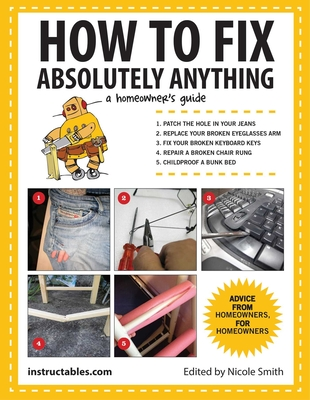 How to Fix Absolutely Anything: A Homeowner?s Guide Cover Image
