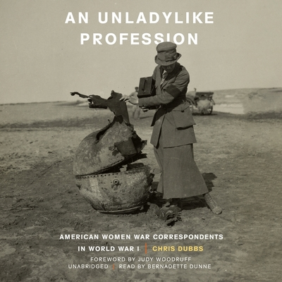 An Unladylike Profession: American Women War Correspondents in World War I Cover Image