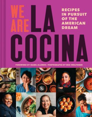 We Are La Cocina: Recipes in Pursuit of the American Dream (Global Cooking, International Cookbook, Immigrant Cookbook) Cover Image