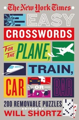 The New York Times Easy Crosswords for the Plane, Train, Car or Bar: 200 Removable Puzzles Cover Image