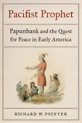 Pacifist Prophet: Papunhank and the Quest for Peace in Early America Cover Image