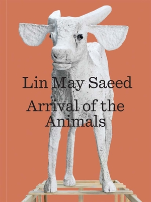 Lin May Saeed: Arrival of the Animals Cover Image