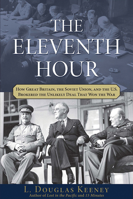 The Eleventh Hour: How Great Britain, the Soviet Union, and the U.S. Brokered the Unlikely Deal That Won the War Cover Image