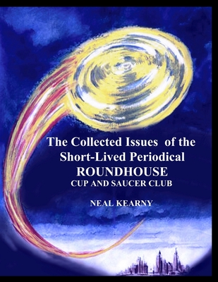 The Collected Issues of the Short-Lived Periodical ROUNDHOUSE CUP AND SAUCER CLUB Cover Image