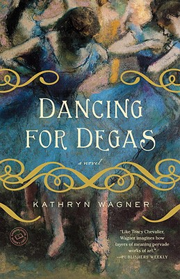 Dancing for Degas: A Novel Cover Image