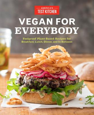Vegan for Everybody: Foolproof Plant-Based Recipes for Breakfast, Lunch, Dinner, and In-Between Cover Image