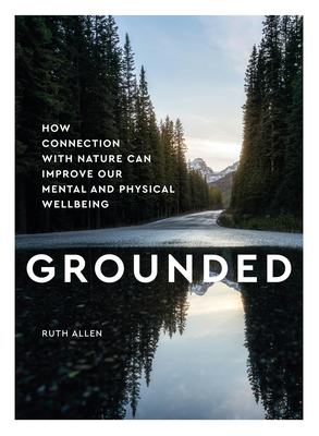 Grounded: How Contact with Nature Can Improve Our Mental and Physical Wellbeing cover