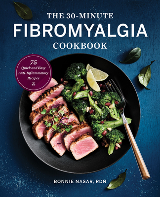 The 30-Minute Fibromyalgia Cookbook: 75 Quick and Easy Anti-Inflammatory Recipes Cover Image