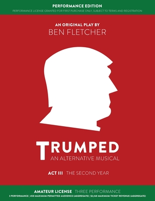 TRUMPED (An Alternative Musical) Act III Performance Edition: Amateur Three Performance Cover Image