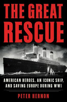 The Great Rescue: American Heroes, an Iconic Ship, and the Race to Save Europe in Wwi Cover Image