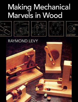 Making Mechanical Marvels In Wood Cover Image