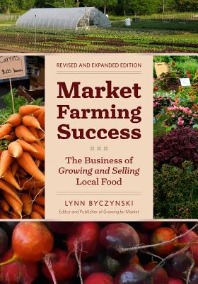 Market Farming Success: The Business of Growing and Selling Local Food Cover Image