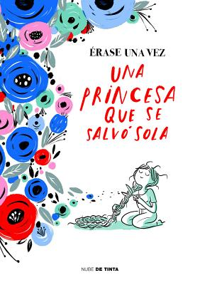 Érase una vez una princesa que se salvó sola / Once Upon a Time There Was a Princess Who Saved Herself Cover Image