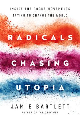 Radicals Chasing Utopia: Inside the Rogue Movements Trying to Change the World Cover Image