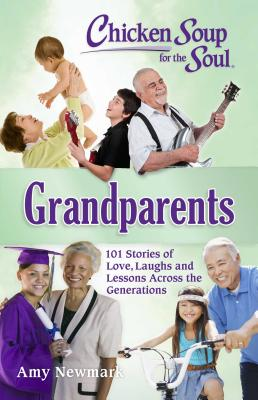 Chicken Soup for the Soul: Grandparents: 101 Stories of Love, Laughs and Lessons Across the Generations Cover Image
