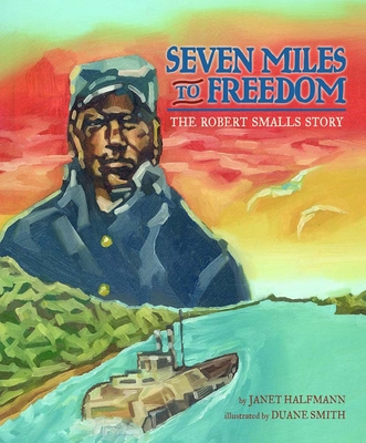 Seven Miles to Freedom: The Robert Smalls Story Cover Image