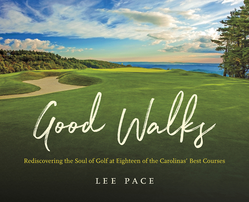 Good Walks: Rediscovering the Soul of Golf at Eighteen of the Carolinas' Best Courses Cover Image