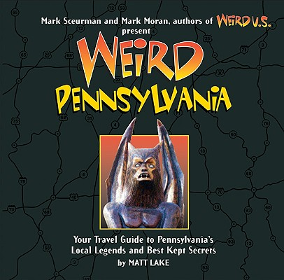 Weird Pennsylvania: Your Travel Guide to Pennsylvania's Local Legends and Best Kept Secrets Cover Image
