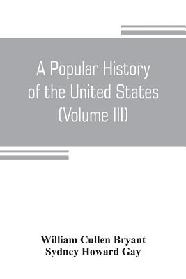 A popular history of the United States, from the first discovery of the western hemisphere by the Northmen, to the end of the civil war. Preceded by a Cover Image