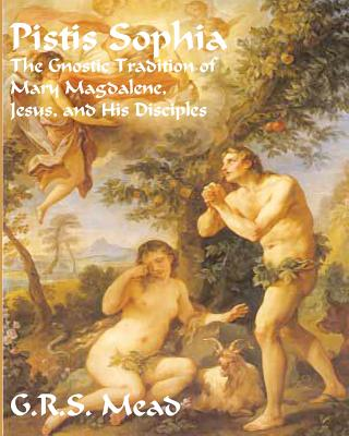 Pistis Sophia: The Gnostic Tradition of Mary Magdalene, Jesus, and His Disciples Cover Image