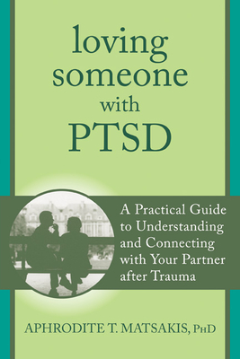 Loving Someone with PTSD: A Practical Guide to Understanding and Connecting with Your Partner After Trauma (New Harbinger Loving Someone) Cover Image