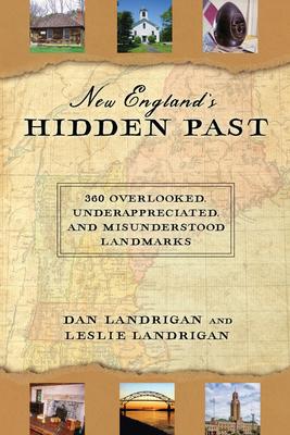 New England's Hidden Past: 360 Overlooked, Underappreciated and Misunderstood Landmarks Cover Image
