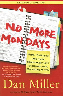 No More Mondays: Fire Yourself--and Other Revolutionary Ways to Discover Your True Calling at Work (Christian Edition) Cover Image