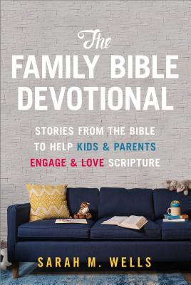 The Family Bible Devotional: Stories from the Bible to Help Kids and Parents Engage and Love Scripture Cover Image