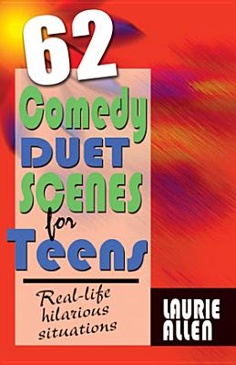 62 Comedy Duet Scenes for Teens: More Real-Life Situations for Laughter Cover Image