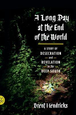 A Long Day at the End of the World: A Story of Desecration and Revelation in the Deep South Cover Image