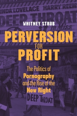 Perversion for Profit: The Politics of Pornography and the Rise of the New Right Cover Image