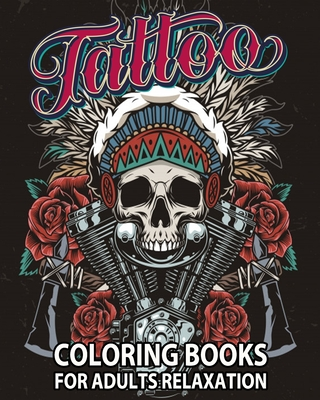 Tattoo Coloring Books for Adults Relaxation: Tattoo Adult Coloring Book, Beautiful and Awesome Tattoo Coloring Pages Such As Sugar Skulls, Guns, Roses Cover Image