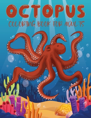 Octopus Coloring Book for Adults: 50 Different Detailed an Adults Octopus Coloring Book Ultimate Relaxation Motivational Stress Relieving Designs for Cover Image
