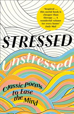 Stressed, Unstressed: Classic Poems to Ease the Mind Cover Image