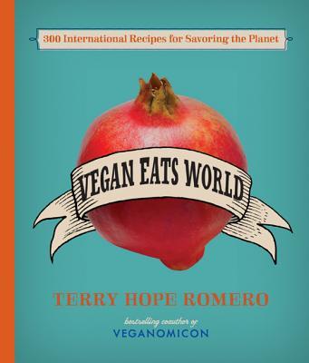 Vegan Eats World: 300 International Recipes for Savoring the Planet Cover Image