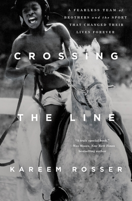 Crossing the Line: A Fearless Team of Brothers and the Sport That Changed Their Lives Forever Cover Image