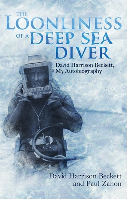 The Loonliness of a Deep Sea Diver: David Harrison Beckett, My Autobiography Cover Image