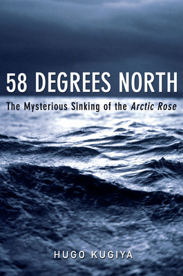 58 Degrees North: The Mysterious Sinking of the Arctic Rose Cover Image
