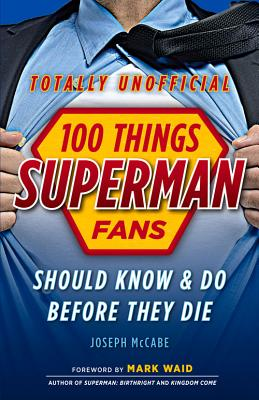 100 Things Superman Fans Should Know & Do Before They Die (100 Things...Fans Should Know) Cover Image