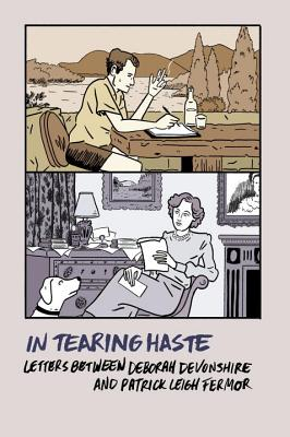 In Tearing Haste: Letters between Deborah Devonshire and Patrick Leigh Fermor Cover Image