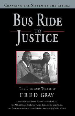 Bus Ride to Justice (Revised Edition): Changing the System by the System, the Life and Works of Fred Gray Cover Image