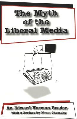 The Myth of the Liberal Media; An Edward Herman Reader (Media and Culture #2) Cover Image