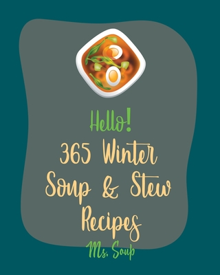 Hello! 365 Winter Soup & Stew Recipes: Best Winter Soup & Stew Recipes Cookbook Ever For Beginners [Book 1] Cover Image