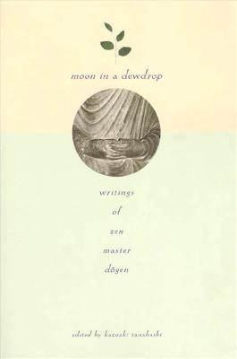 Moon In a Dewdrop: Writings of Zen Master Dogen Cover Image