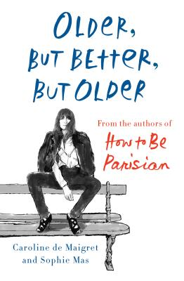 Older, but Better, but Older: From the Authors of How to Be Parisian Wherever You Are Cover Image